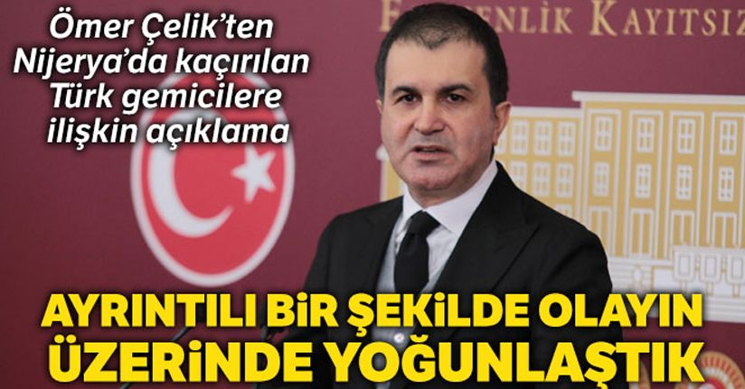 AK Parti Sözcüsü Çelik'ten Nijerya'da kaçırılan Türk gemicilere ilişkin açıklama