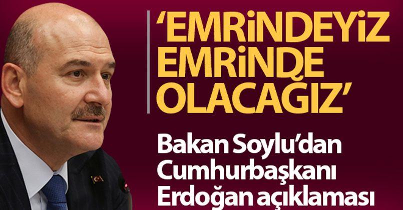 Bakan Soylu: 'Cumhurbaşkanımız Erdoğan'ın emrinde olacağız'