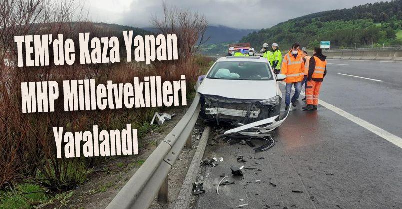 TEM'de kaza yapan MHP milletvekilleri yaralandı