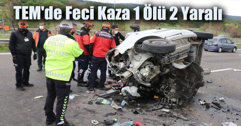 TEM'de feci kaza: 1 ölü, 2 yaralı