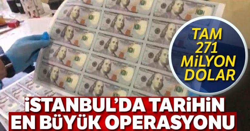 İstanbul'da, tarihin en büyük sahte dolar operasyonu: 271 milyon dolar ele geçirildi