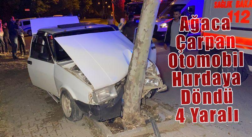 Ağaca Çarpan Otomobil Hurdaya Döndü 4 Yaralı