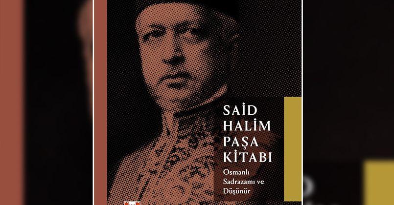 'Osmanlı Sadrazamı ve Düşünür Said Halim Paşa Kitabı' ile 'Düşünsel' bir yolculuk