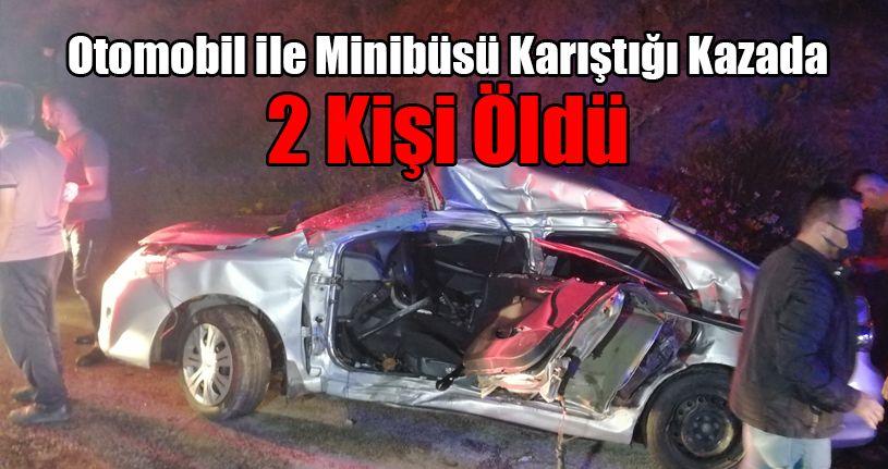 Otomobil ile Minibüsü Karıştığı Kazada 2 Kişi Öldü