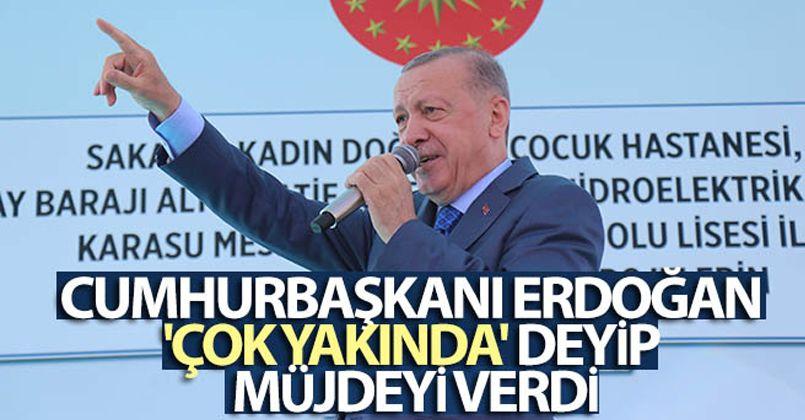 Cumhurbaşkanı Erdoğan 'çok yakında' diyerek müjdeyi verdi