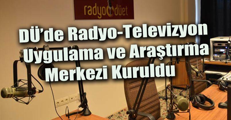 DÜ'de radyo-televizyon uygulama ve araştırma merkezi kuruldu