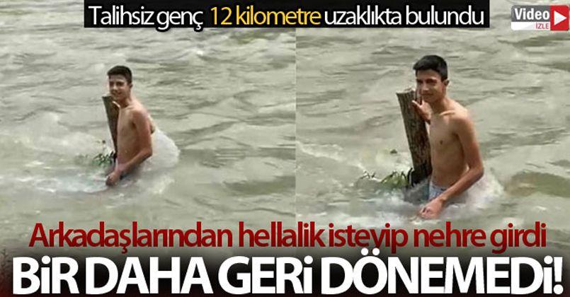 Arkadaşlarından helallik istemişti, girdiği nehirde 6 gün sonra cansız bedeni bulundu