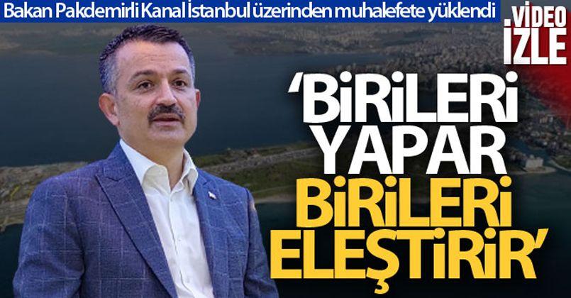 Bakan Pakdemirli Kanal İstanbul üzerinden muhalefete yüklendi