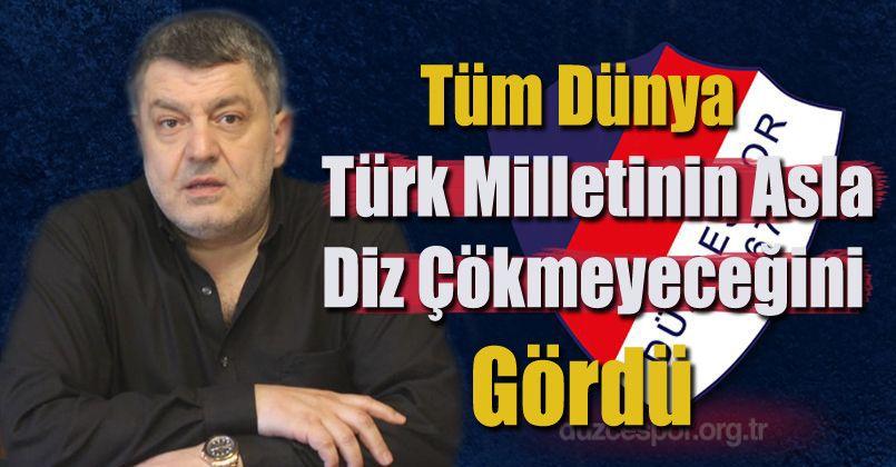 Tüm Dünya Türk Milletinin Asla Diz Çökmeyeceğini Gördü
