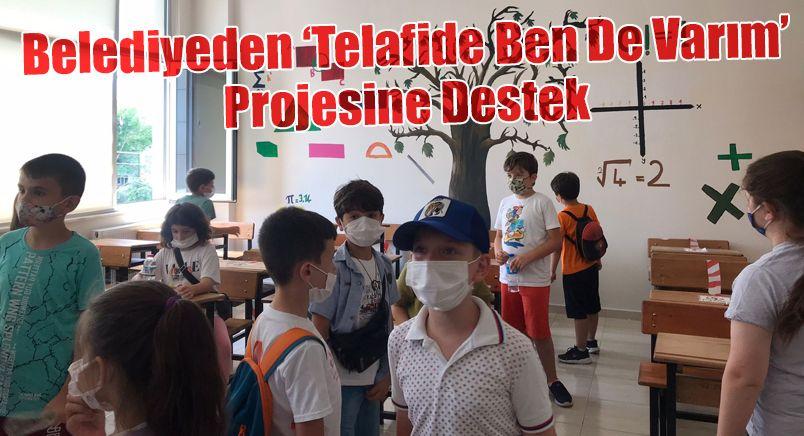 Belediyeden 'Telafide Ben De Varım' Projesine Destek