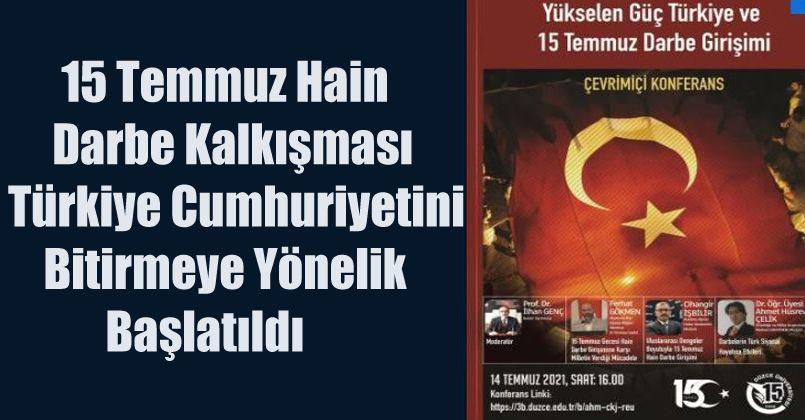 15 Temmuz Hain Darbe Kalkışması Türkiye Cumhuriyetini Bitirmeye Yönelik Başlatıldı