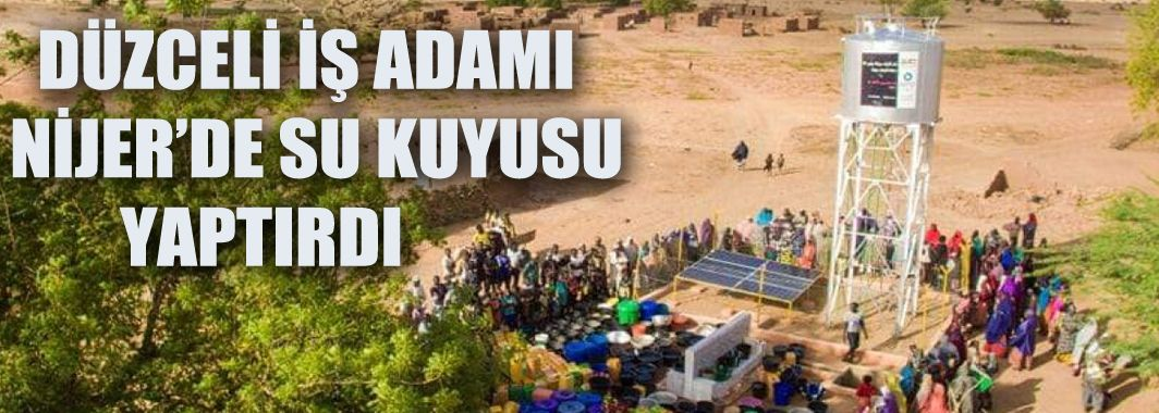 Düzceli İş Adamından Nijer'in başkenti Niamey'de su kuyusu açıldı