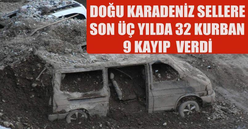 Doğu Karadeniz'de son 3 yılda sellere 32 kurban, 9 kayıp verildi