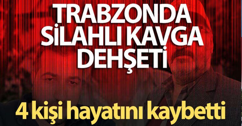 Trabzon'da 11 yıllık husumet silahlı kavgaya dönüştü: 4 kişi hayatını kaybetti