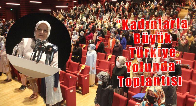 """""""Kadınlarla Büyük Türkiye Yolunda"""" Toplantısı"""