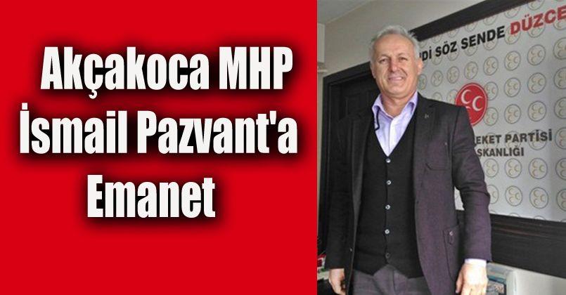 Akçakoca MHP İsmail Pazvant'a Emanet