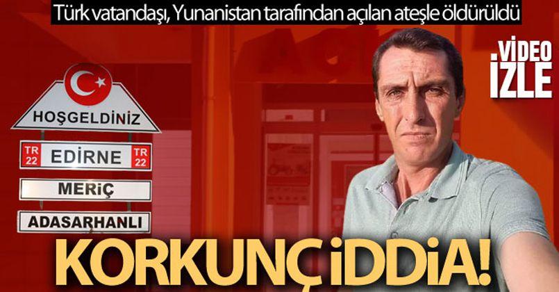 Türk vatandaşı, Yunanistan tarafından açılan ateşle öldürüldü