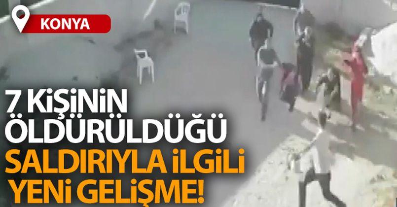 Konya'da 7 kişinin öldürüldüğü aile katliamıyla ilgili yeni gelişme!