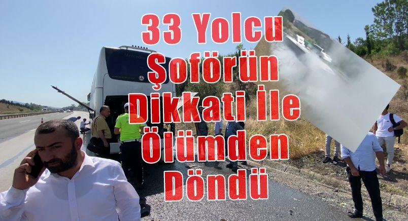 33 Yolcu Şoförün Dikkati İle Ölümden Döndü