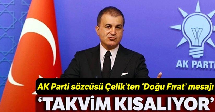 AK Parti Sözcüsü Çelik :'Fırat'ın doğusu için takvimin kısaldığını söylemeliyim'