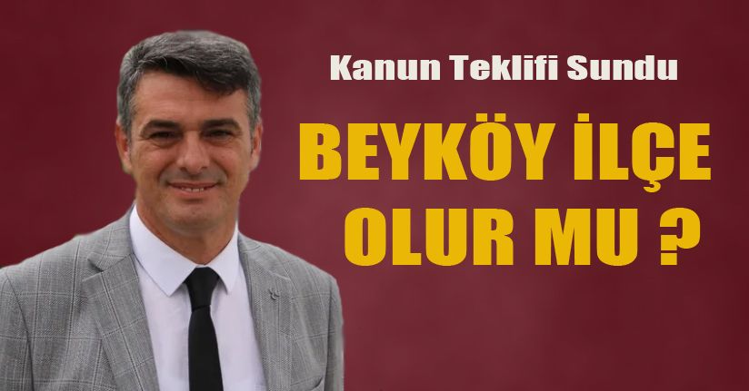 Ümit Yılmaz'dan Beyköy İle İlgili Kanun Teklifi