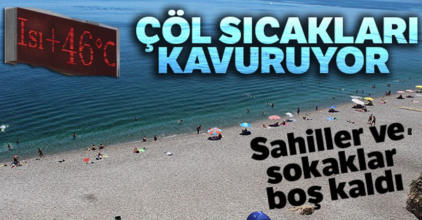 Antalya'da termometreler 46'yı gösterdi, sokaklar boşaldı