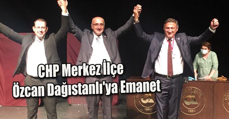 CHP Merkez İlçe Özcan Dağıstanlı'ya Emanet