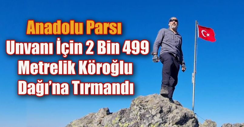 Anadolu Parsı unvanı için 2 bin 499 metrelik Köroğlu Dağı'na tırmandı