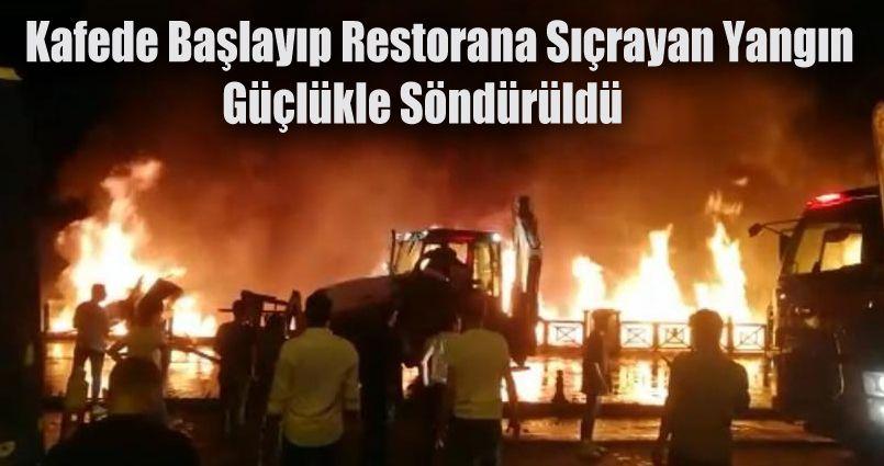 Kafede başlayıp restorana sıçrayan yangın güçlükle söndürüldü