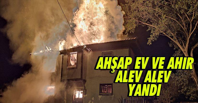 2 katlı ahşap ev ve ahır alev alev yandı