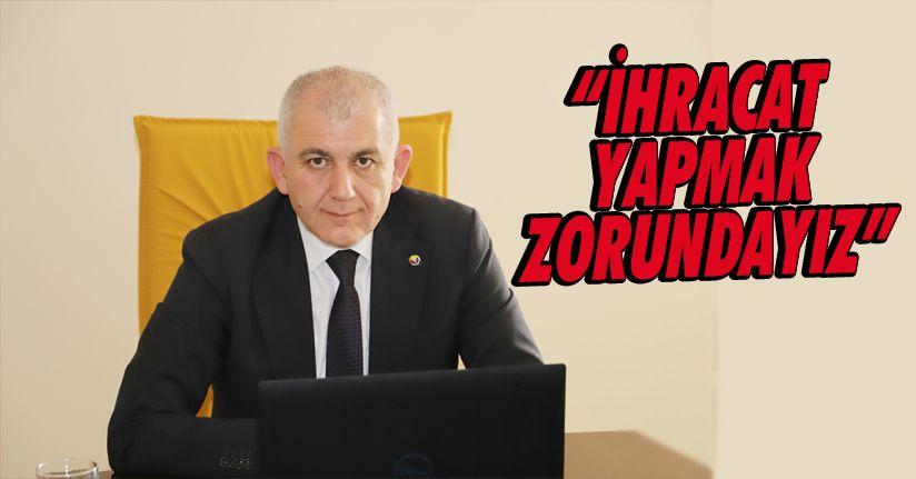 """DTSO Başkanı Şahin """"İhracat yapmak zorundayız"""""""