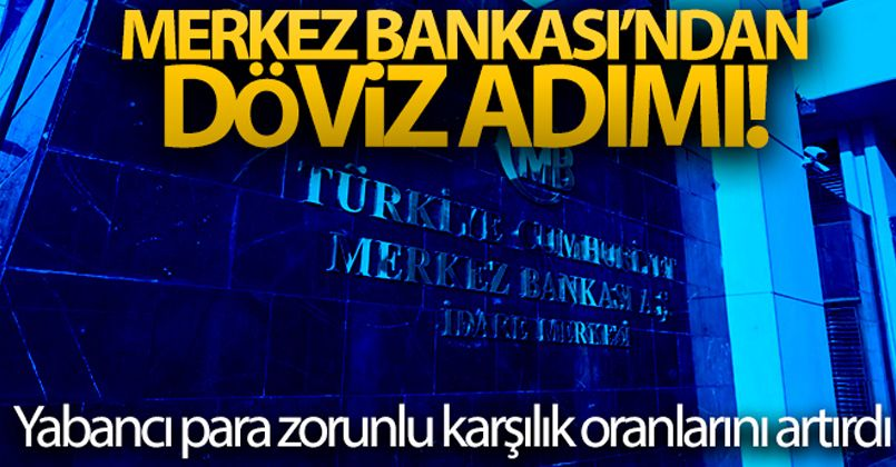 Merkez Bankası, yabancı para zorunlu karşılık oranlarını artırdı