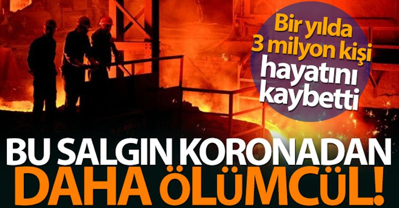 Bir yılda koronadan 2 milyon, iş kazasından ise 3 milyon kişi öldü
