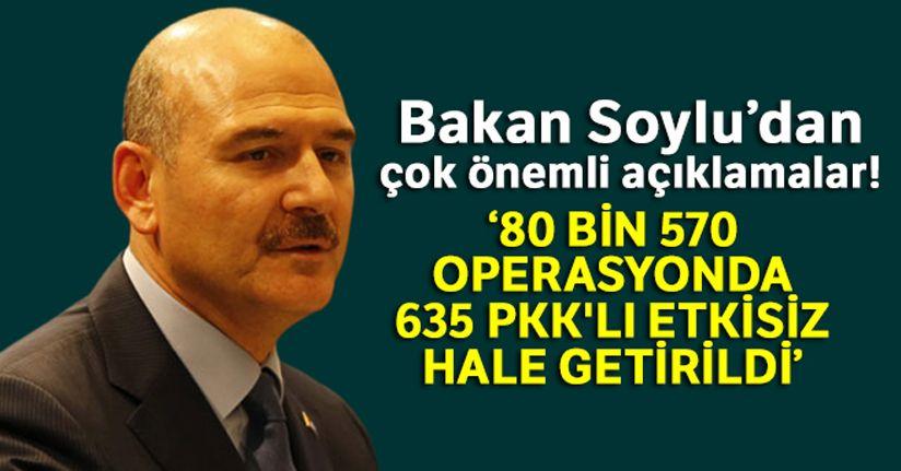 Bakan Soylu: 'Yılbaşından beri 80 bin 570 operasyonda 635 PKK'lı teröristi etkisiz hale getirdik'