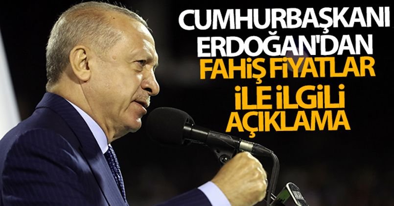 Cumhurbaşkanı Erdoğan'dan fahiş fiyatlar ile ilgili açıklama