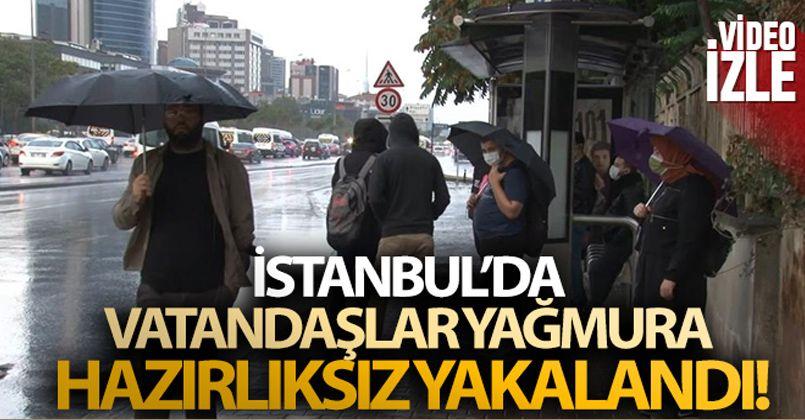 İstanbul'da vatandaşlar yağmura hazırlıksız yakalandı!