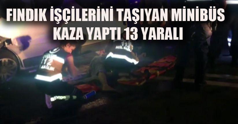 Fındık işçilerini taşıyan araç kaza yaptı: 13 yaralı
