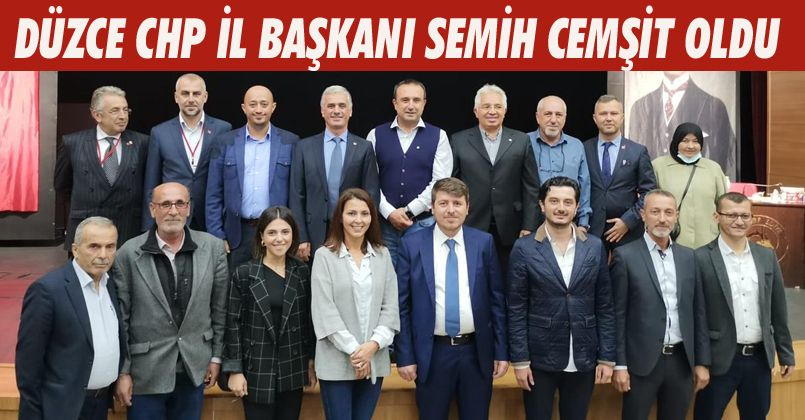 Düzce CHP İl Başkanı Semih Cemşit Oldu