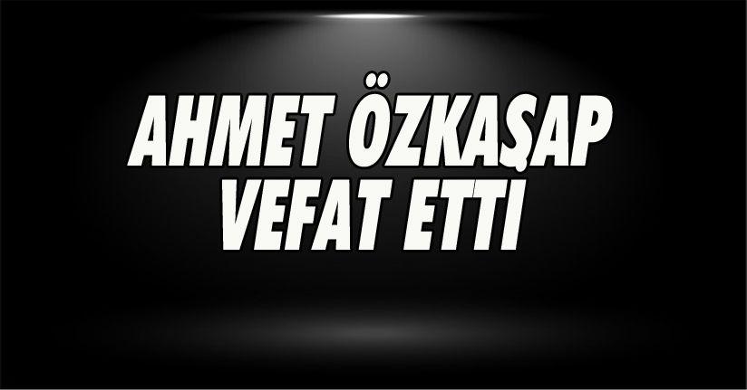 Ahmet Özkasap Vefat Etti