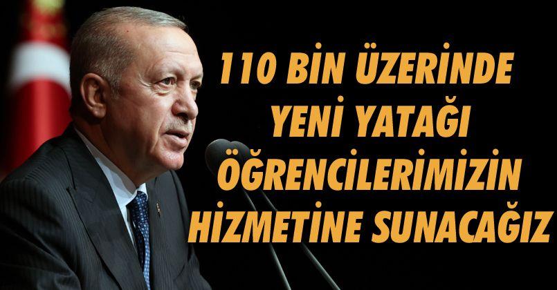 Cumhurbaşkanı Erdoğan: '110 bin üzerinde yeni yatağı öğrencilerimizin hizmetine sunacağız'