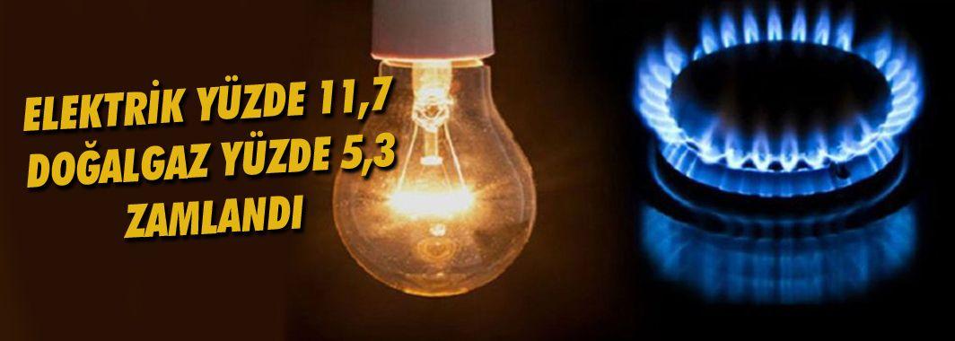 Elektrik yüzde 11.7 Doğal Gaz yüzde 5,3 zamlandı