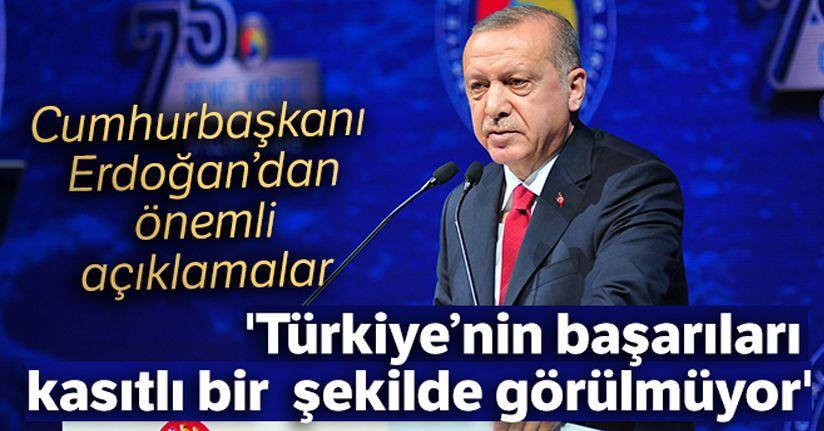 Cumhurbaşkanı Erdoğan: 'Türkiye'nin başarıları kasıtlı bir şekilde görülmüyor'
