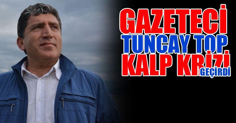 Gazeteci Tuncay Top Kalp Krizi Geçirdi