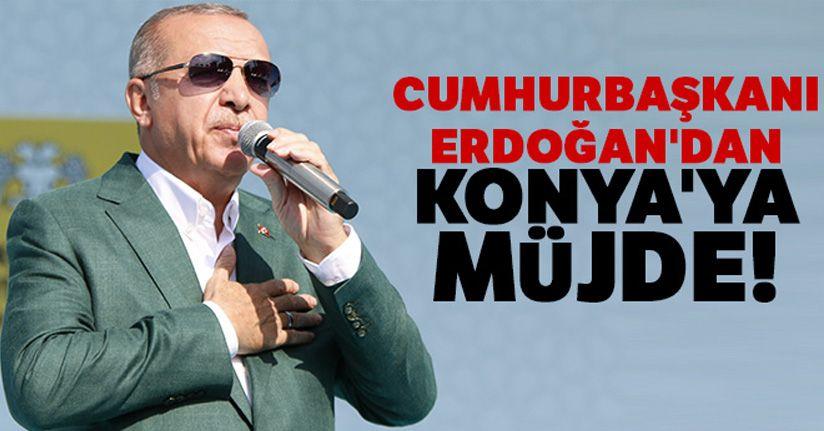 Cumhurbaşkanı Erdoğan'dan Konya'ya müjde!