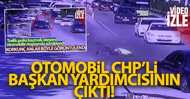 Polisi sürükleyen otomobil CHP'li başkan yardımcısının çıktı