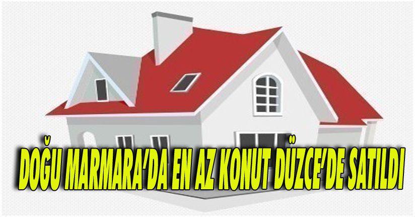Doğu Marmara'da En Az Konut Düzce'de Satıldı