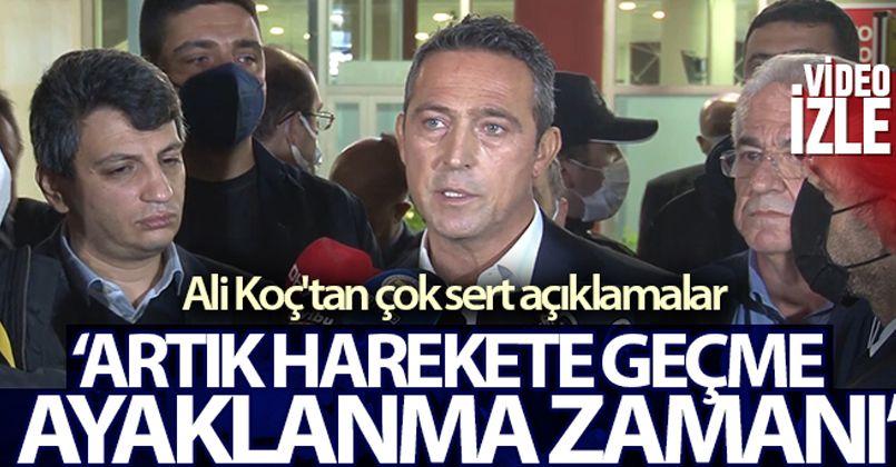 Ali Koç: 'Artık harekete geçme ayaklanma zamanı'