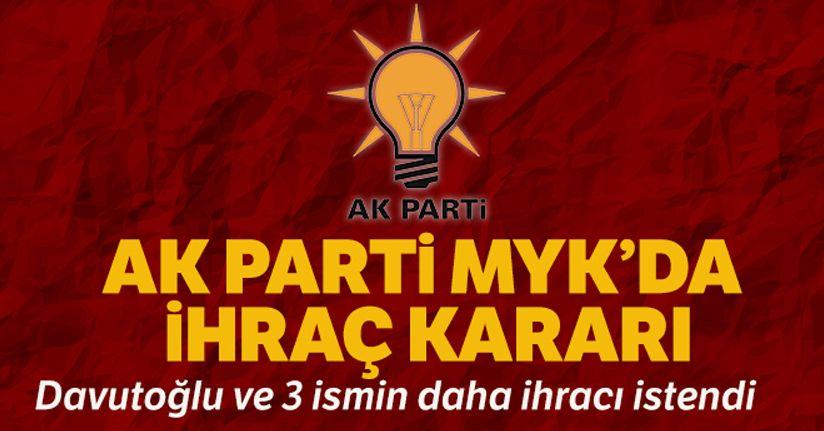 AK Parti MYK'da ihraç kararı: Ahmet Davutoğlu ve 3 kişinin daha ihracı istendi
