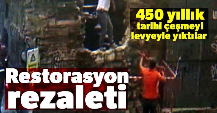 Karaköy'de Mimar Sinan tarafından yapılan 450 yıllık tarihi çeşmeyi levyeyle yıktılar