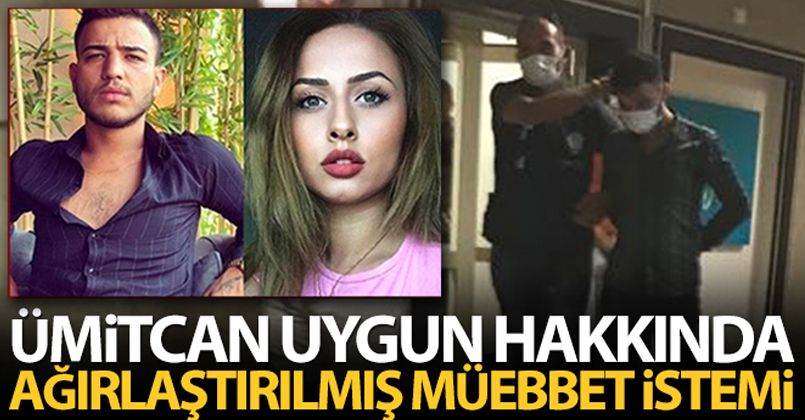 Ümitcan Uygun hakkında ağırlaştırılmış müebbet hapis cezası istendi